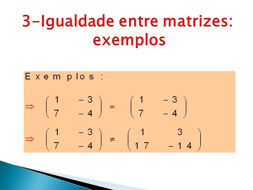3-Igualdade entre matrizes: