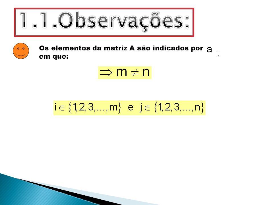 1.1.Observações: Os elementos da matriz A são indicados por em que: