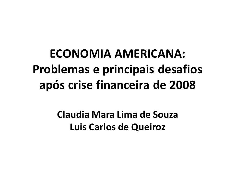 ECONOMIA AMERICANA: Problemas e principais desafios após crise financeira de 2008 Claudia Mara Lima de Souza Luis Carlos de Queiroz