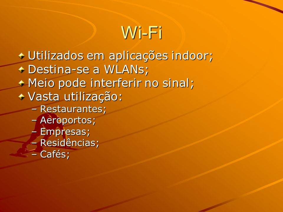 Wi-Fi Utilizados em aplicações indoor; Destina-se a WLANs;