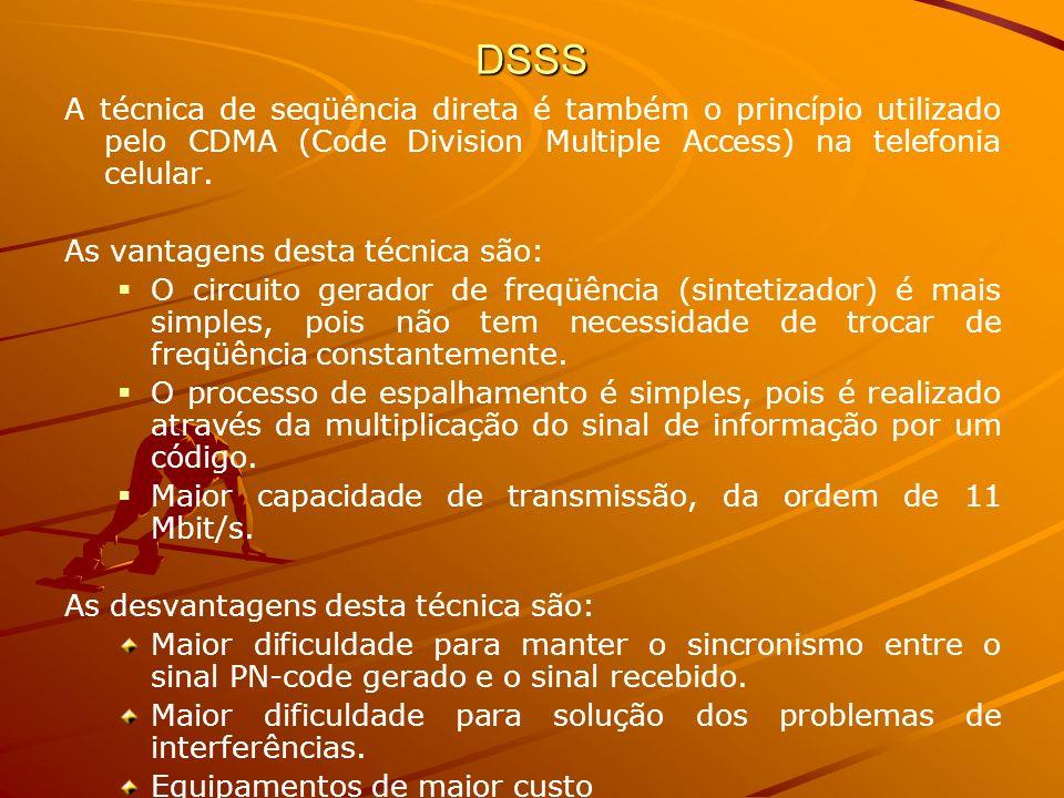 DSSS A técnica de seqüência direta é também o princípio utilizado pelo CDMA (Code Division Multiple Access) na telefonia celular.