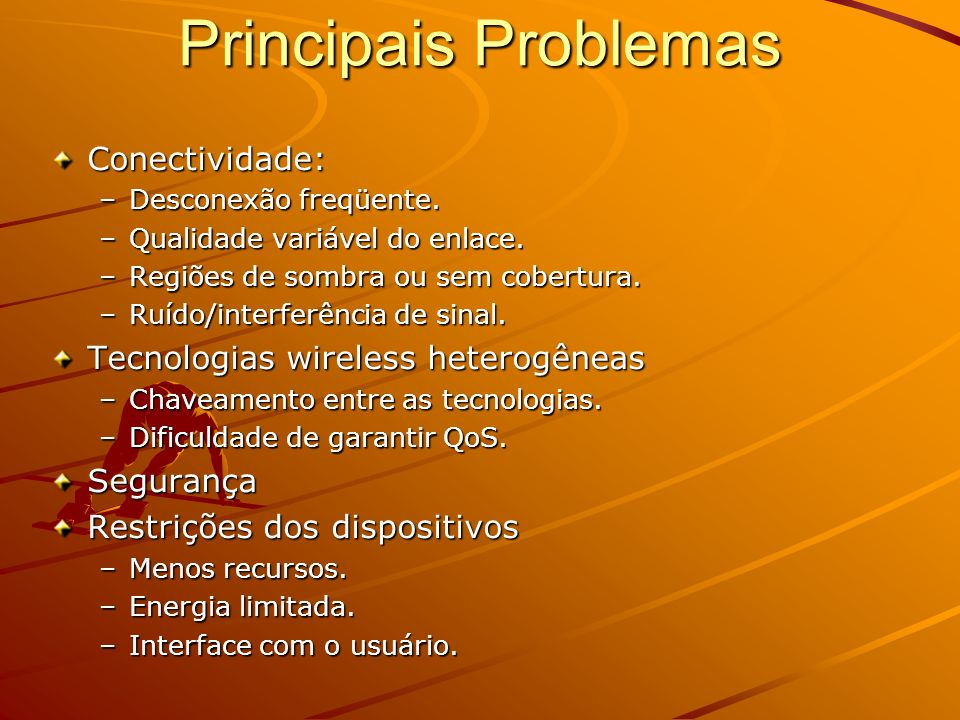 Principais Problemas Conectividade: Tecnologias wireless heterogêneas