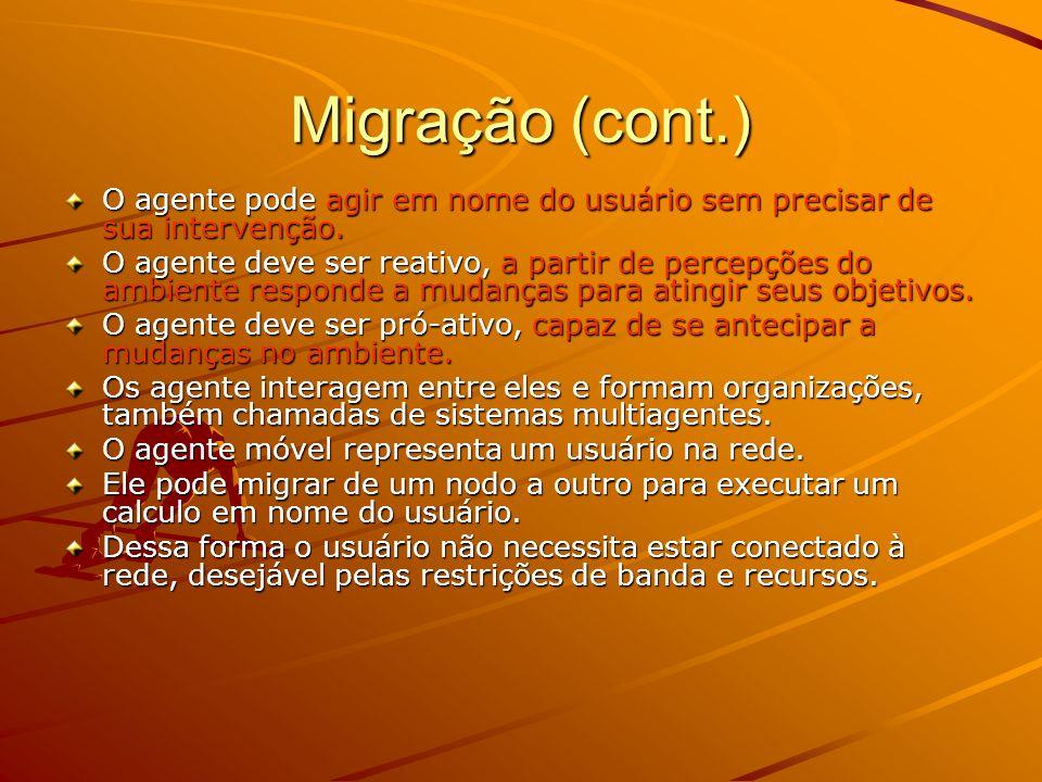 Migração (cont.) O agente pode agir em nome do usuário sem precisar de sua intervenção.