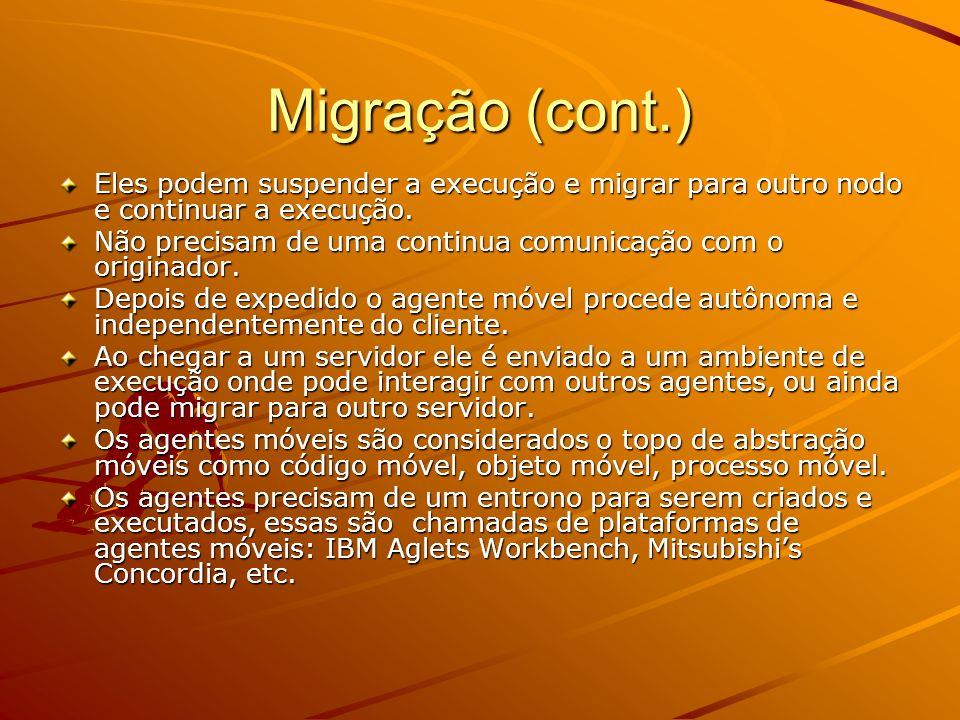 Migração (cont.) Eles podem suspender a execução e migrar para outro nodo e continuar a execução.
