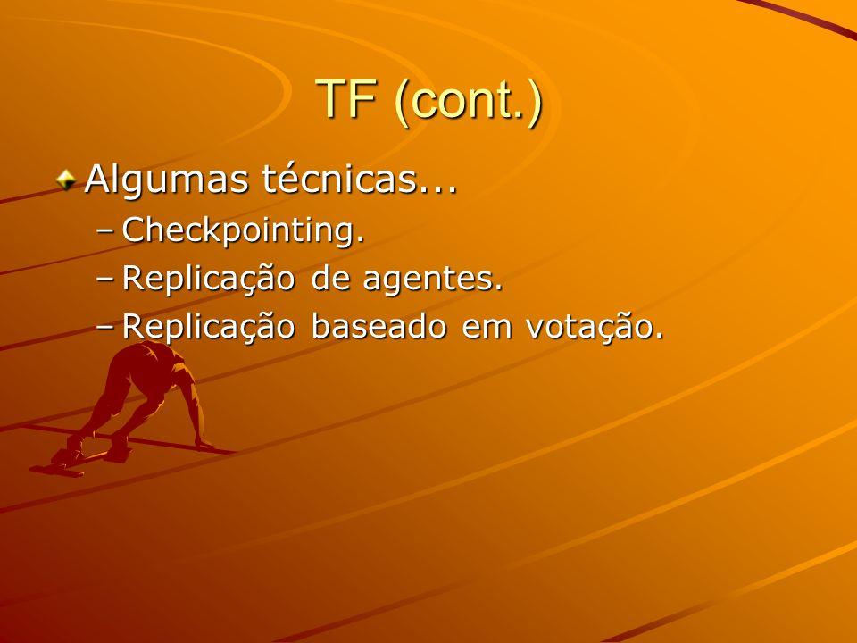 TF (cont.) Algumas técnicas... Checkpointing. Replicação de agentes.
