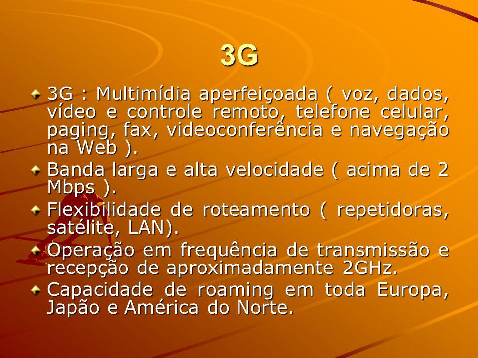 3G3G : Multimídia aperfeiçoada ( voz, dados, vídeo e controle remoto, telefone celular, paging, fax, videoconferência e navegação na Web ).