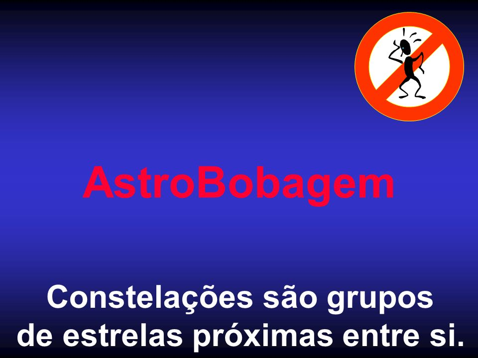 Constelações são grupos de estrelas próximas entre si.