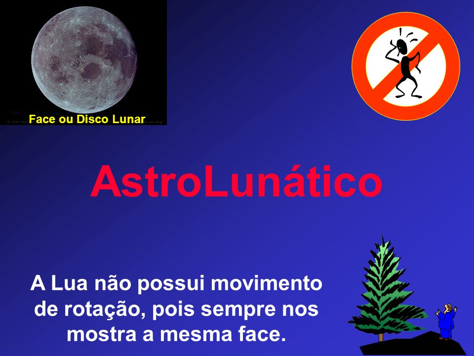 A Lua não possui movimento de rotação, pois sempre nos