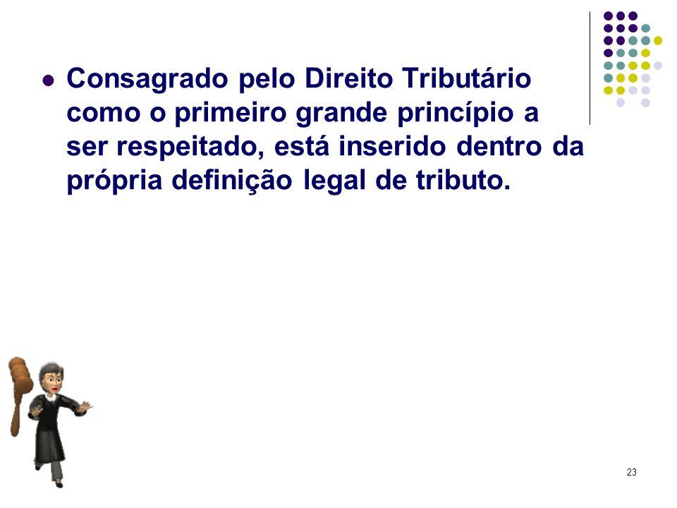 Consagrado pelo Direito Tributário como o primeiro grande princípio a ser respeitado, está inserido dentro da própria definição legal de tributo.