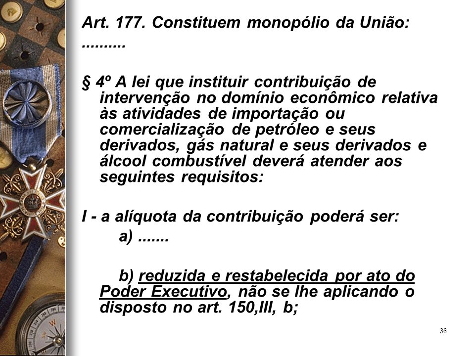 Art. 177. Constituem monopólio da União: