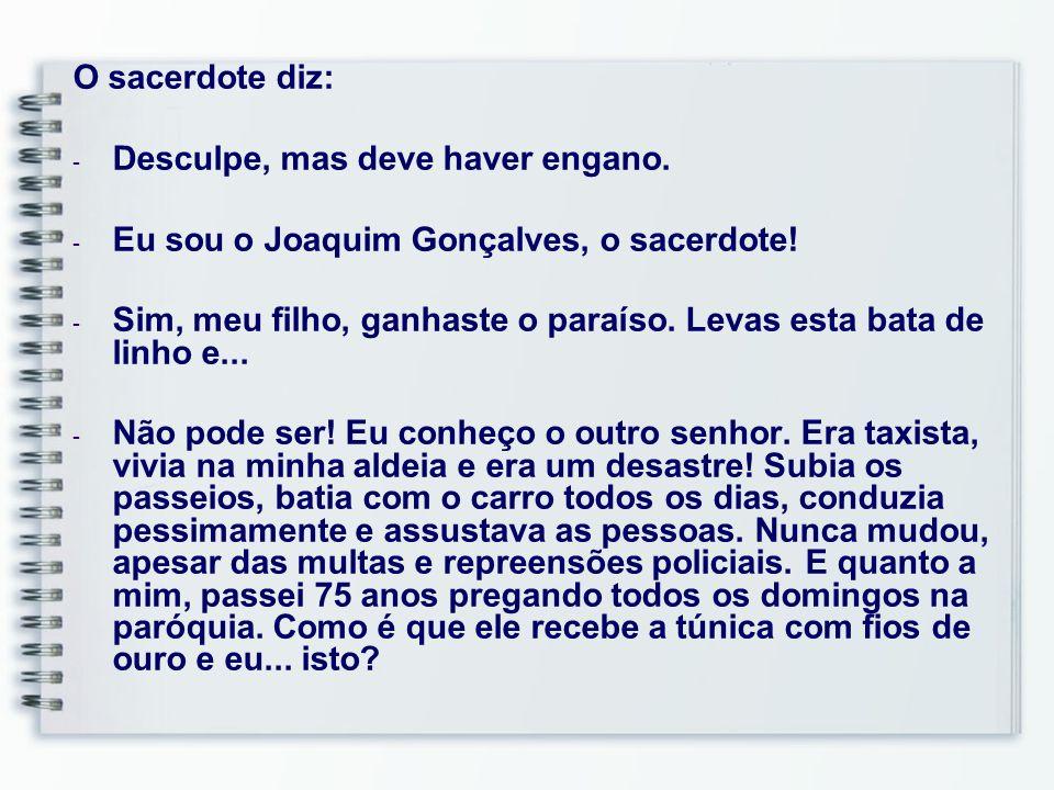 O sacerdote diz:Desculpe, mas deve haver engano. Eu sou o Joaquim Gonçalves, o sacerdote!