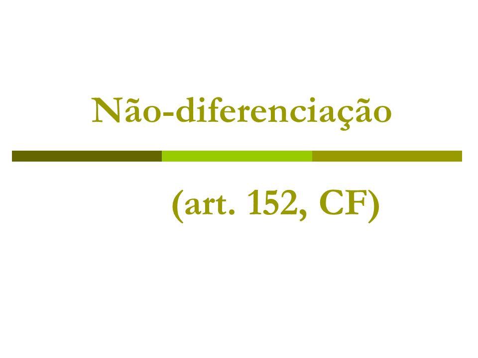 Não-diferenciação (art. 152, CF)