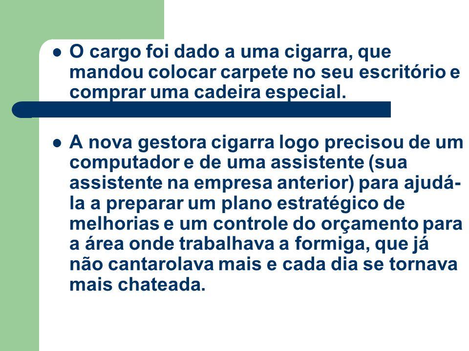 O cargo foi dado a uma cigarra, que mandou colocar carpete no seu escritório e comprar uma cadeira especial.