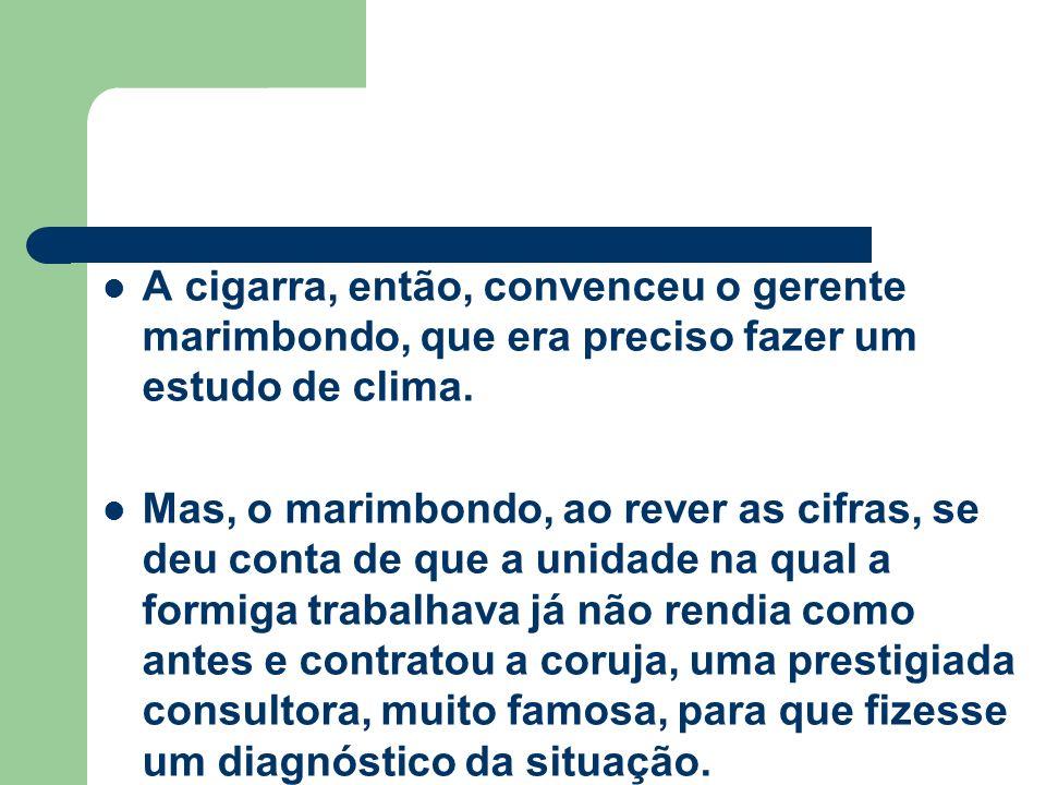 A cigarra, então, convenceu o gerente marimbondo, que era preciso fazer um estudo de clima.