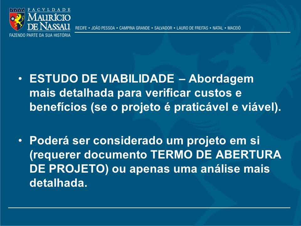 ESTUDO DE VIABILIDADE – Abordagem mais detalhada para verificar custos e benefícios (se o projeto é praticável e viável).