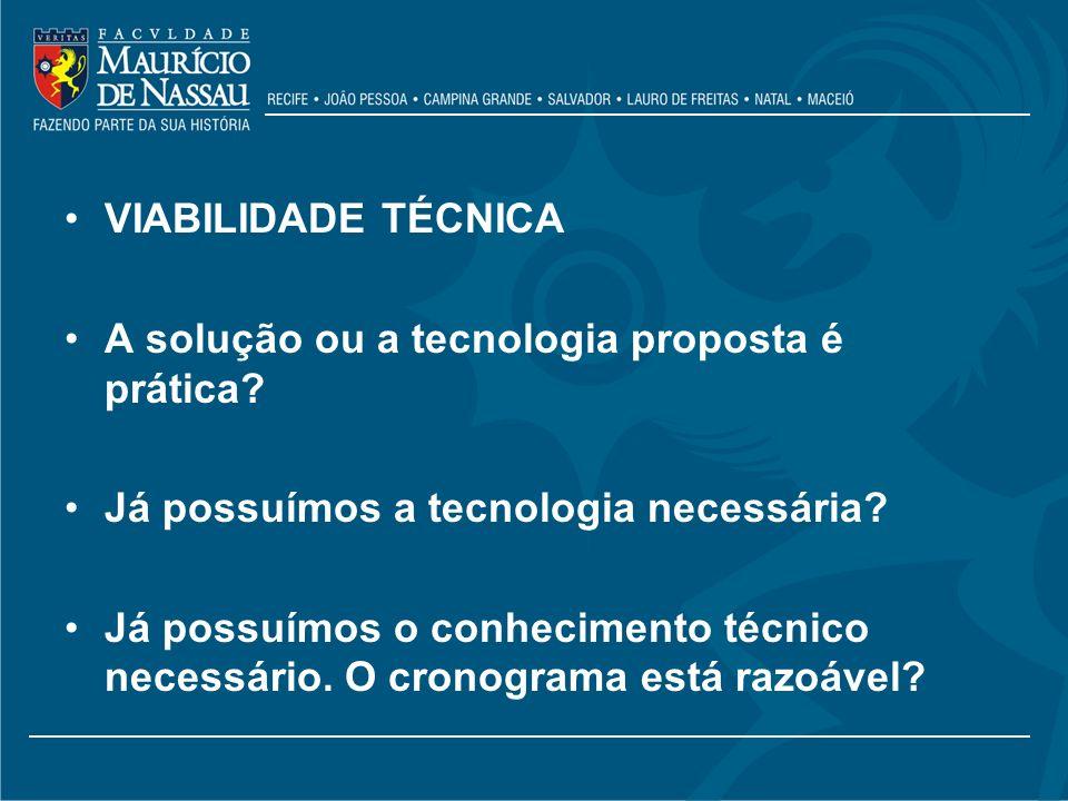 VIABILIDADE TÉCNICA A solução ou a tecnologia proposta é prática Já possuímos a tecnologia necessária