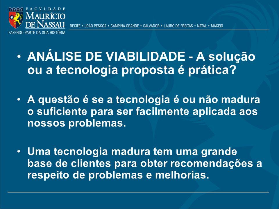 ANÁLISE DE VIABILIDADE - A solução ou a tecnologia proposta é prática