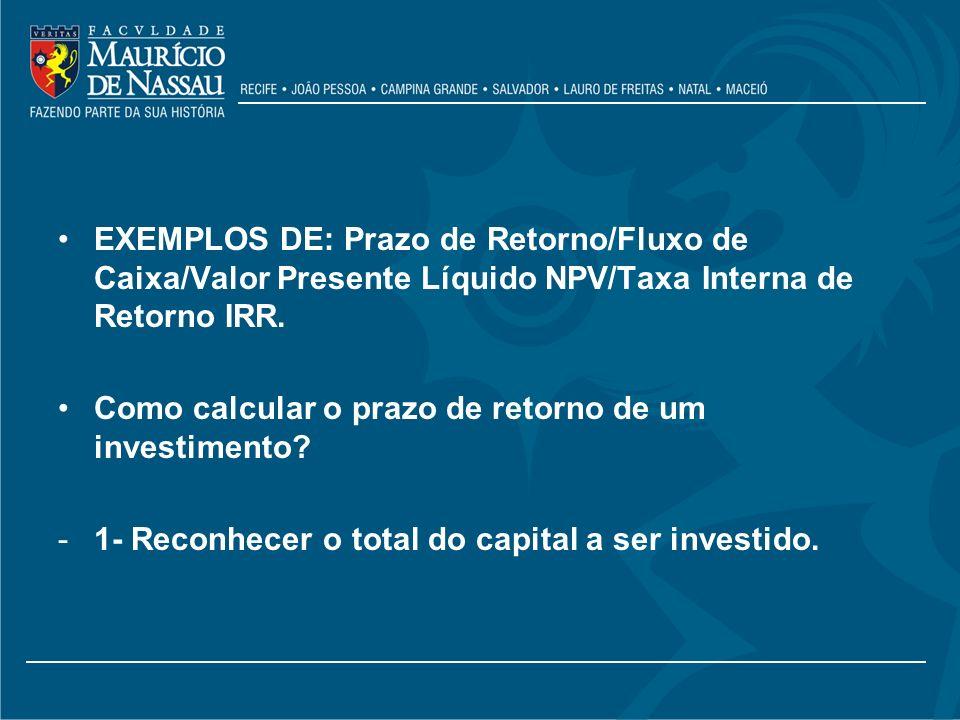 EXEMPLOS DE: Prazo de Retorno/Fluxo de Caixa/Valor Presente Líquido NPV/Taxa Interna de Retorno IRR.