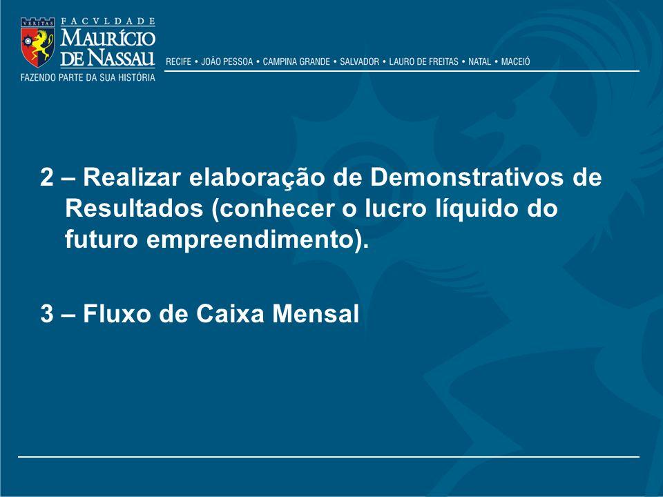 2 – Realizar elaboração de Demonstrativos de Resultados (conhecer o lucro líquido do futuro empreendimento).