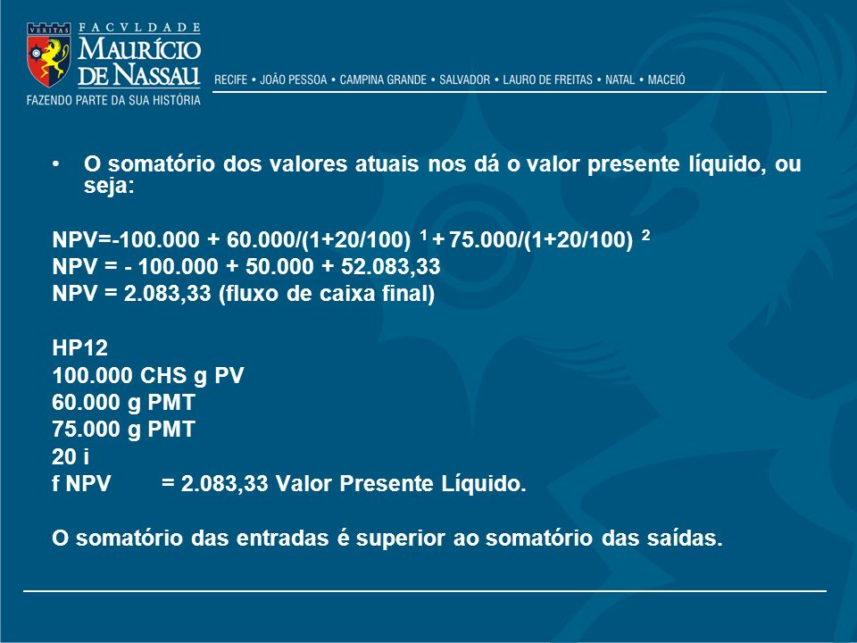 O somatório dos valores atuais nos dá o valor presente líquido, ou seja: