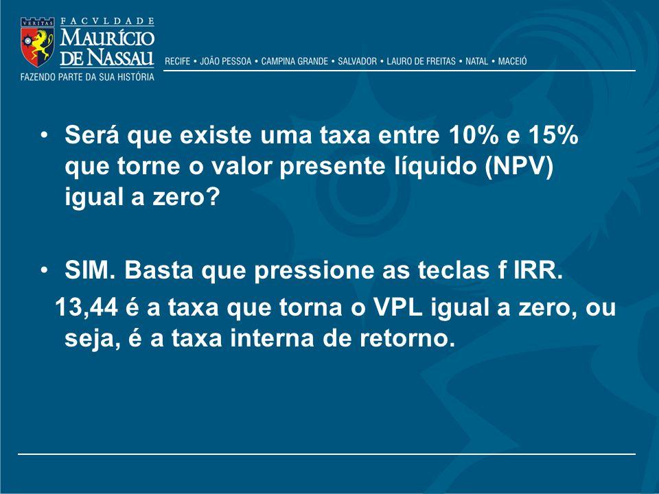 Será que existe uma taxa entre 10% e 15% que torne o valor presente líquido (NPV) igual a zero