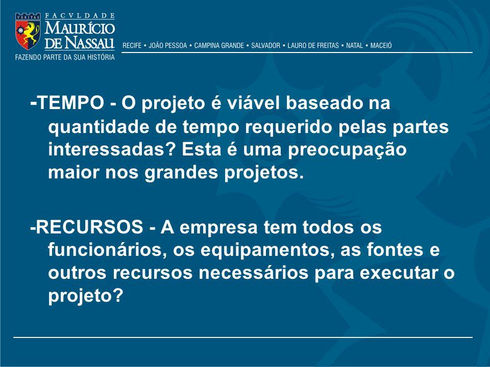 -TEMPO - O projeto é viável baseado na quantidade de tempo requerido pelas partes interessadas Esta é uma preocupação maior nos grandes projetos.