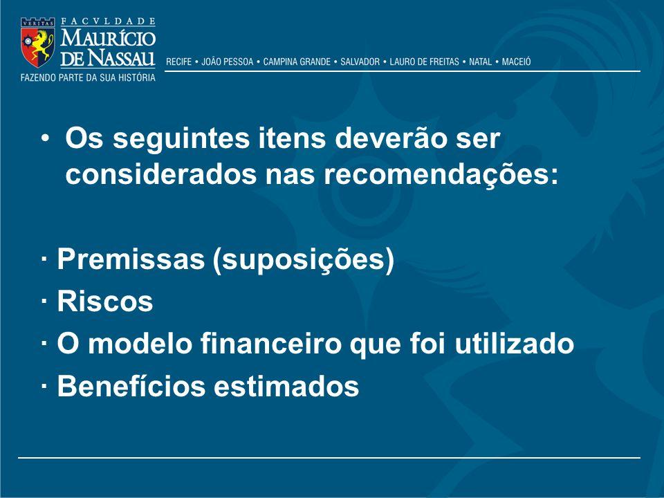 Os seguintes itens deverão ser considerados nas recomendações:
