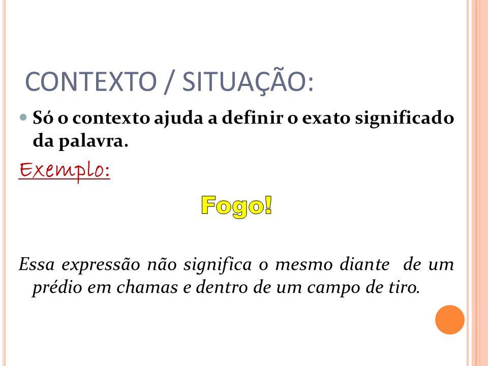 CONTEXTO / SITUAÇÃO: Exemplo: Fogo!