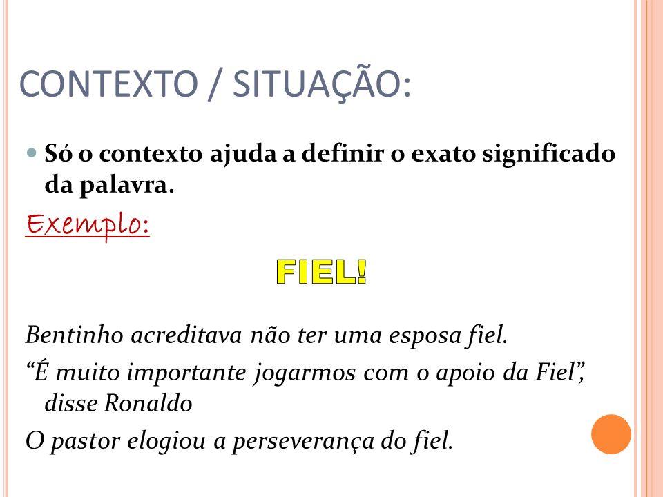 CONTEXTO / SITUAÇÃO: Exemplo: FIEL!