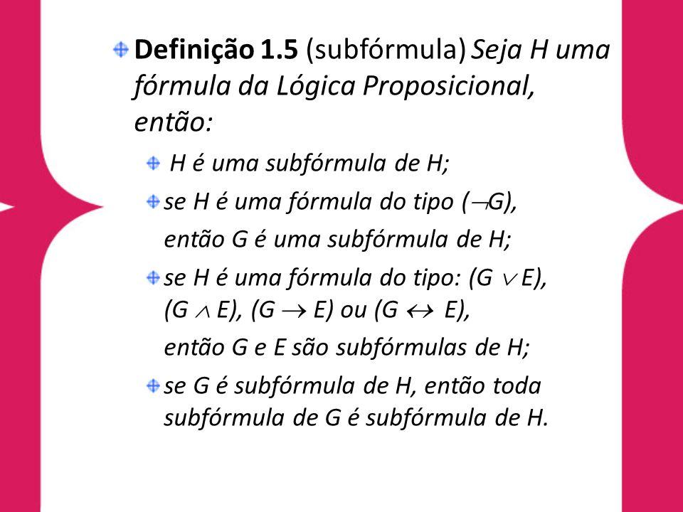 Definição 1.5 (subfórmula) Seja H uma fórmula da Lógica Proposicional, então: