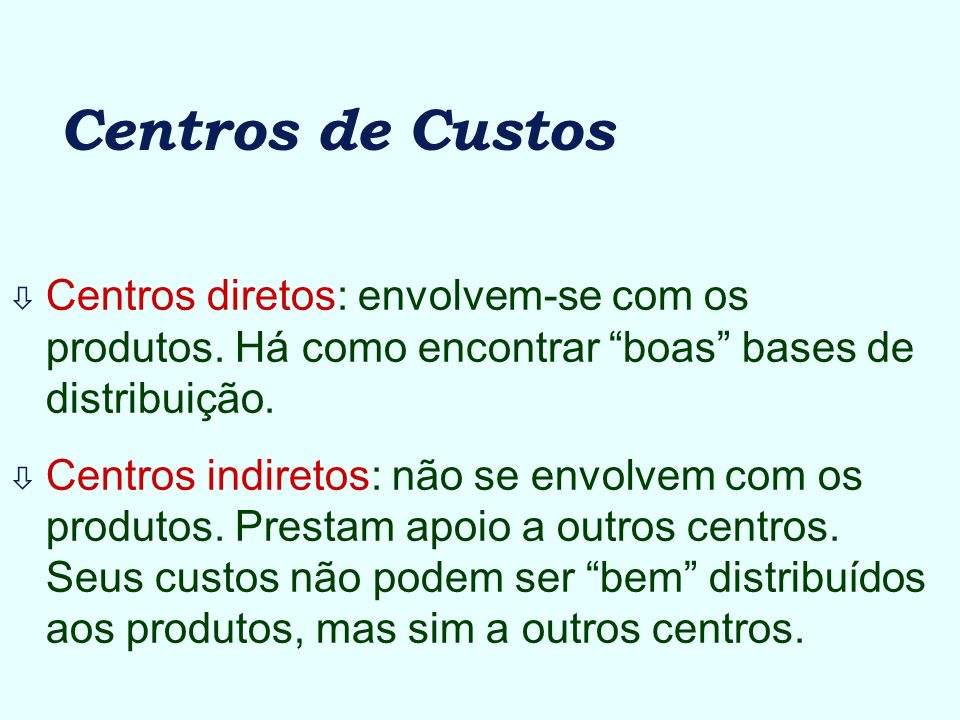 Centros de Custos Centros diretos: envolvem-se com os produtos. Há como encontrar boas bases de distribuição.