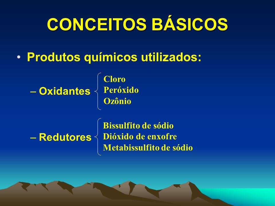 CONCEITOS BÁSICOS Produtos químicos utilizados: Oxidantes Redutores