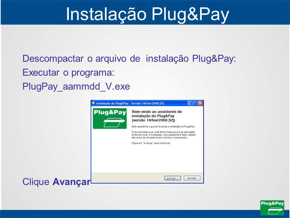 Instalação Plug&Pay Descompactar o arquivo de instalação Plug&Pay: Executar o programa: PlugPay_aammdd_V.exe Clique Avançar