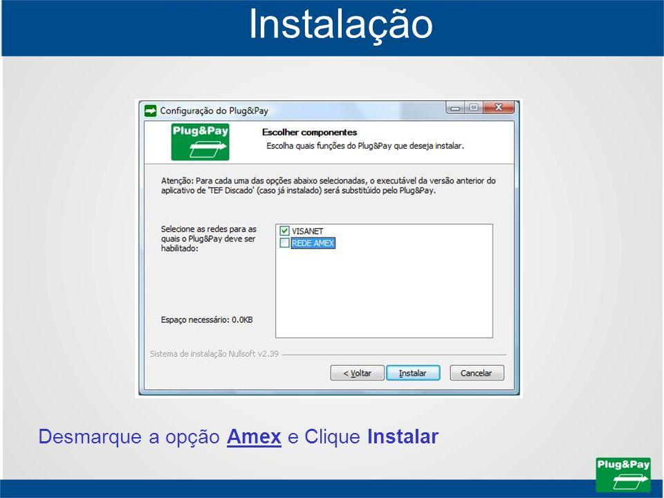 Instalação Desmarque a opção Amex e Clique Instalar