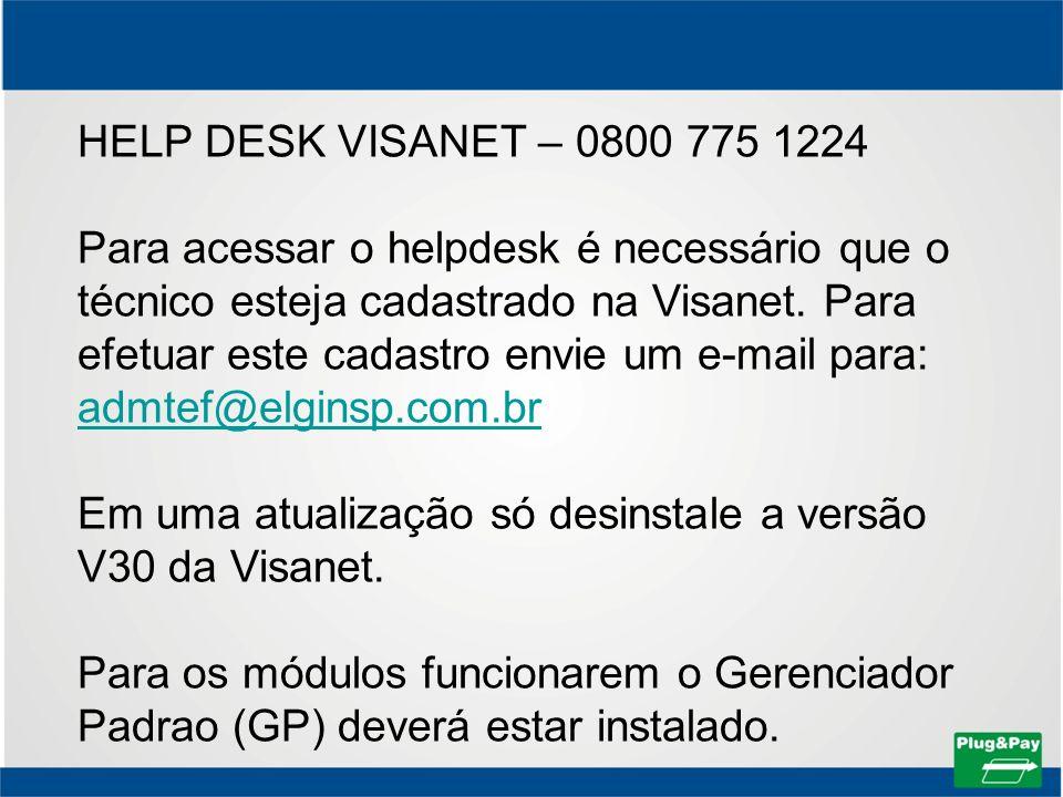 HELP DESK VISANET – 0800 775 1224 Para acessar o helpdesk é necessário que o técnico esteja cadastrado na Visanet. Para efetuar este cadastro envie um e-mail para: admtef@elginsp.com.br