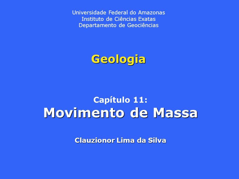 Movimento de Massa Geologia Capítulo 11: Clauzionor Lima da Silva