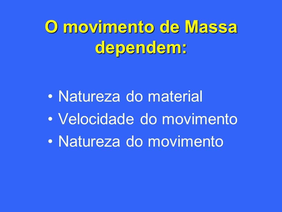 O movimento de Massa dependem:
