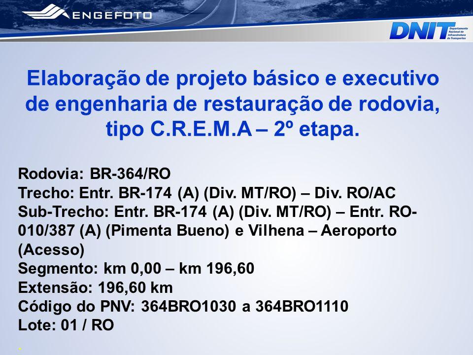 Elaboração de projeto básico e executivo de engenharia de restauração de rodovia, tipo C.R.E.M.A – 2º etapa.