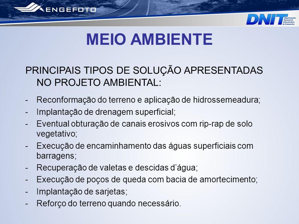MEIO AMBIENTE PRINCIPAIS TIPOS DE SOLUÇÃO APRESENTADAS NO PROJETO AMBIENTAL: Reconformação do terreno e aplicação de hidrossemeadura;