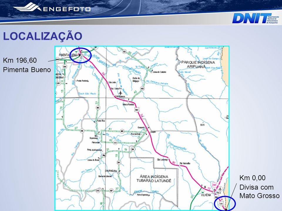 LOCALIZAÇÃO Km 196,60 Pimenta Bueno Km 0,00 Divisa com Mato Grosso