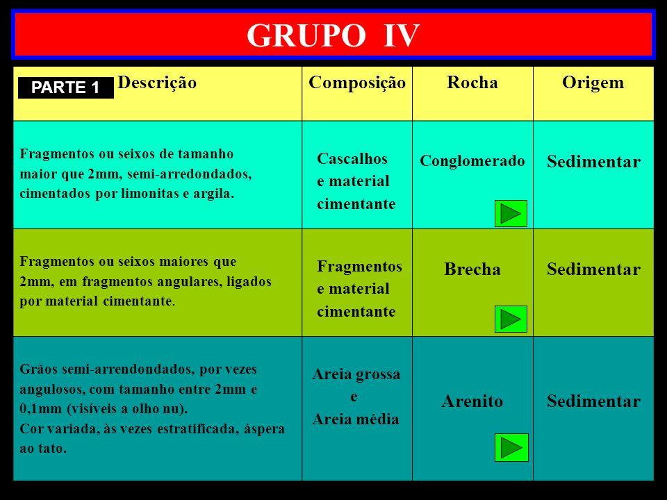 GRUPO IV Descrição Composição Rocha Origem Sedimentar Brecha Arenito