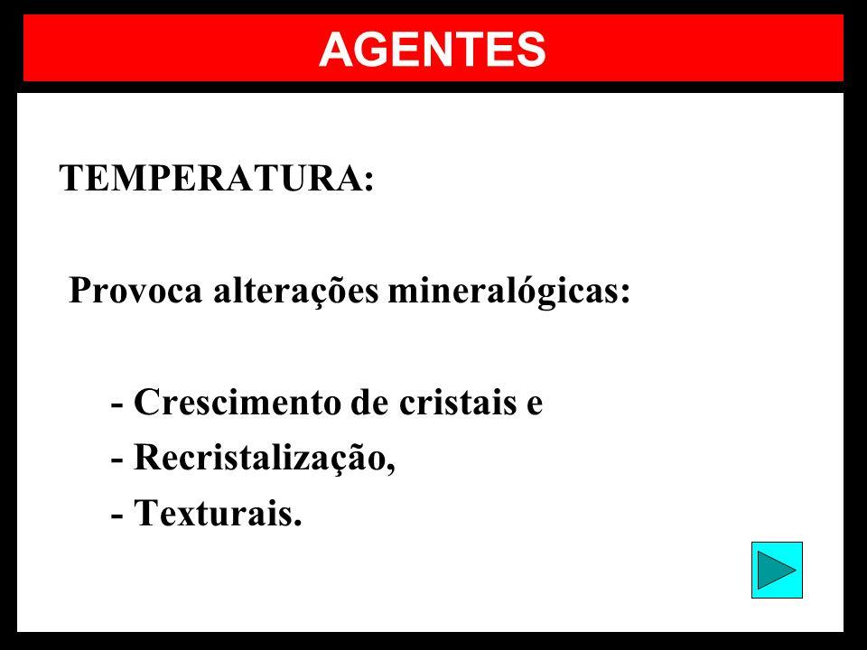 AGENTES TEMPERATURA: Provoca alterações mineralógicas: