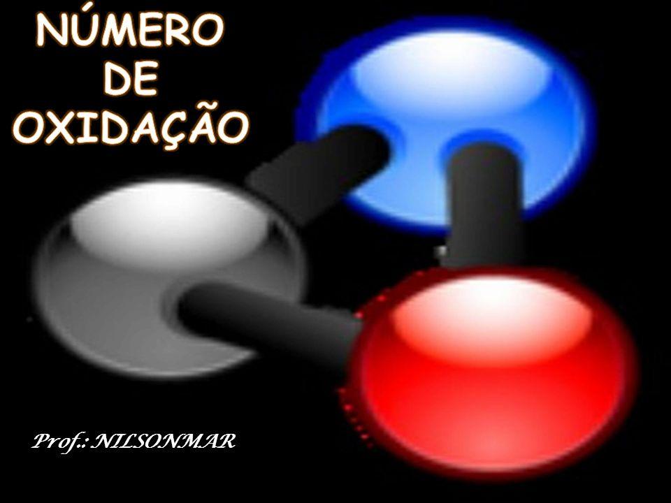 NÚMERO DE OXIDAÇÃO Prof.: NILSONMAR