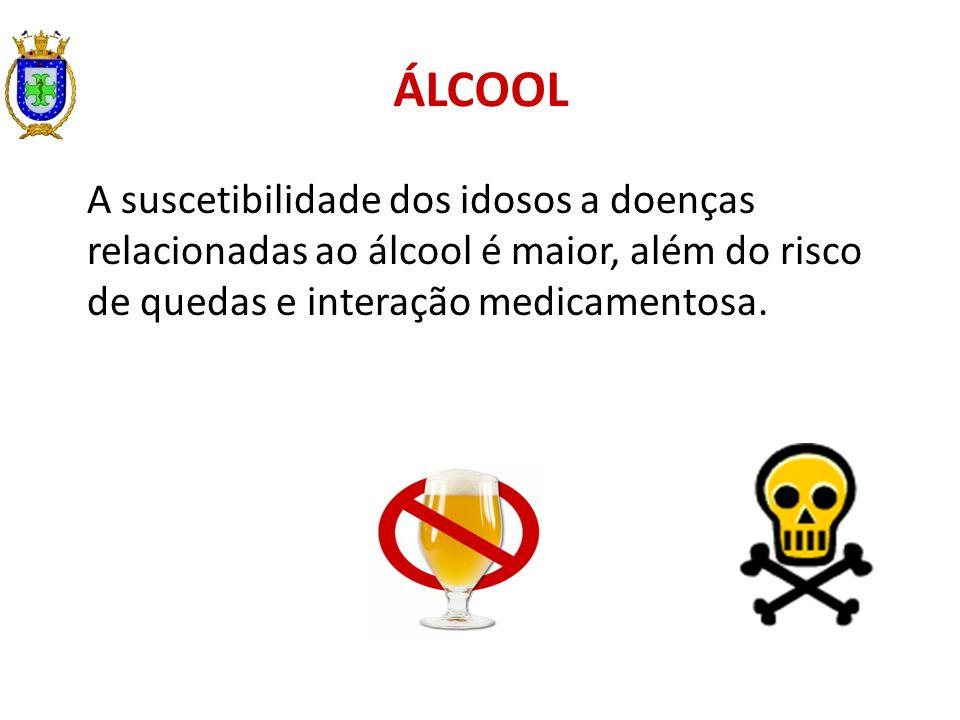 ÁLCOOL A suscetibilidade dos idosos a doenças relacionadas ao álcool é maior, além do risco de quedas e interação medicamentosa.