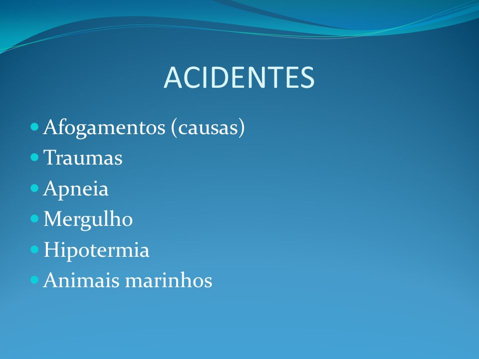 ACIDENTES Afogamentos (causas) Traumas Apneia Mergulho Hipotermia