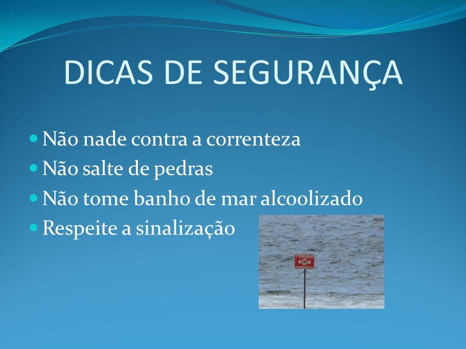 DICAS DE SEGURANÇA Não nade contra a correnteza Não salte de pedras