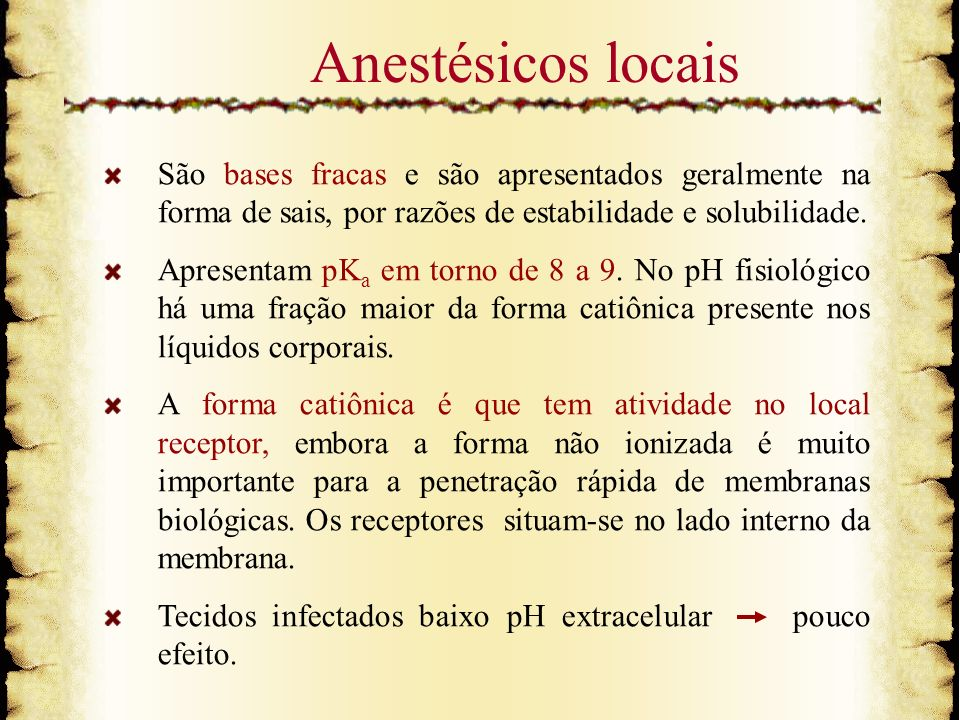 Anestésicos locais São bases fracas e são apresentados geralmente na forma de sais, por razões de estabilidade e solubilidade.
