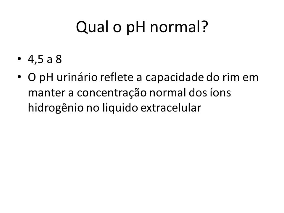 Qual o pH normal. 4,5 a 8.
