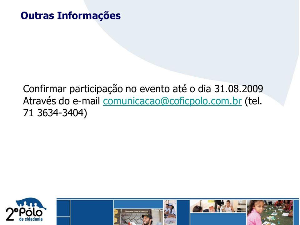 Outras Informações Confirmar participação no evento até o dia 31.08.2009 Através do e-mail comunicacao@coficpolo.com.br (tel.