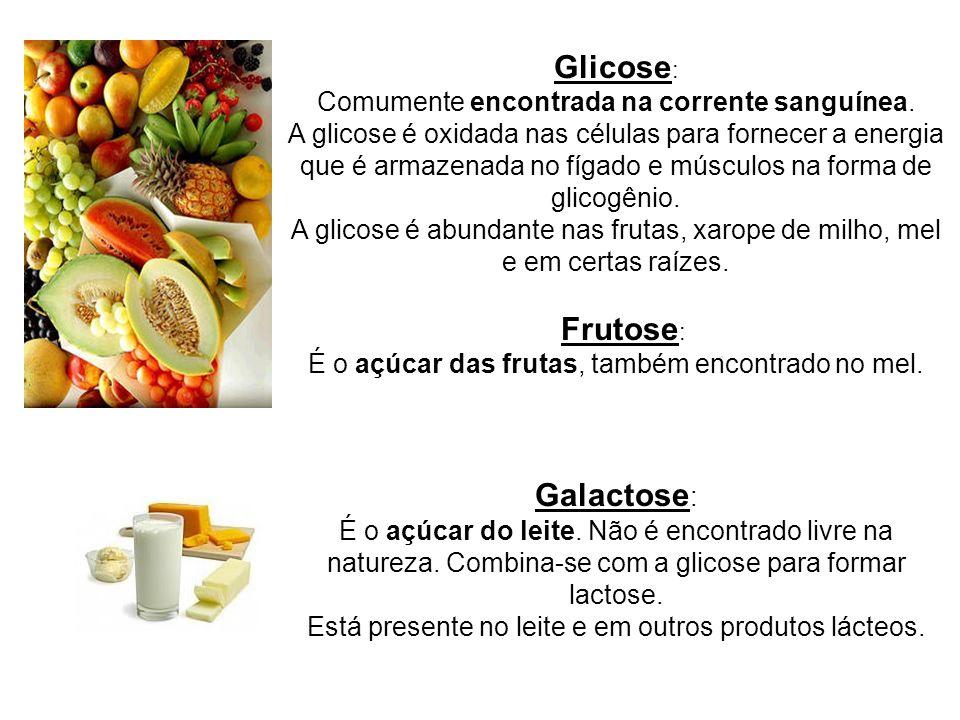 Glicose: Galactose: Comumente encontrada na corrente sanguínea.